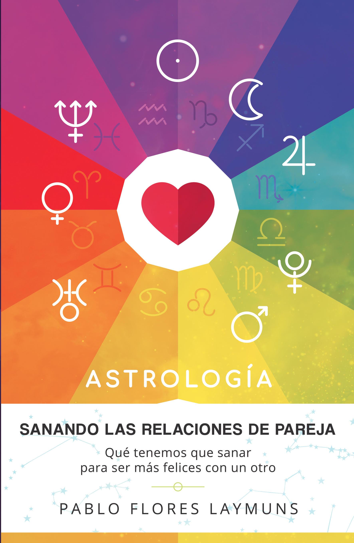 SANANDO LAS RELACIONES DE PAREJA: guía astrológica y de sanación personal